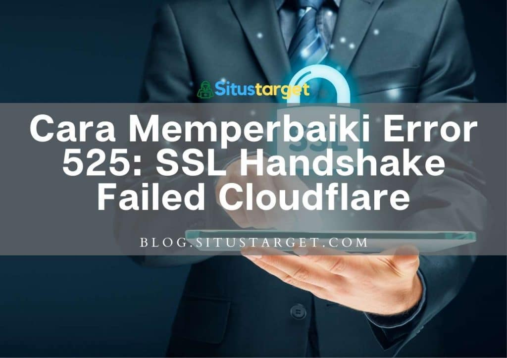 Cara Memperbaiki Error 525: SSL Handshake Failed Cloudflare