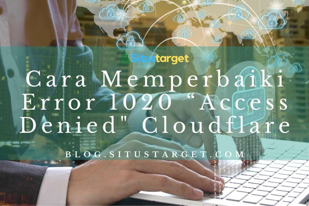 "Cara Memperbaiki Error 1020 ""Access denied"" Cloudflare"