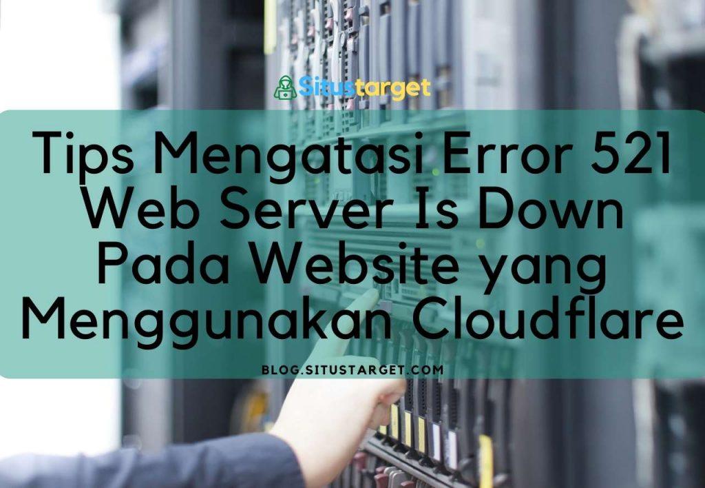 Tips Mengatasi Error 521 Web Server Is Down Pada Website yang Menggunakan Cloudflare
