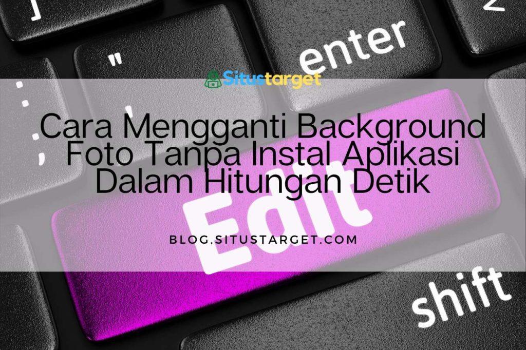 Remove.BG - Cara Mengganti Background Foto Tanpa Instal Aplikasi Dalam Hitungan Detik