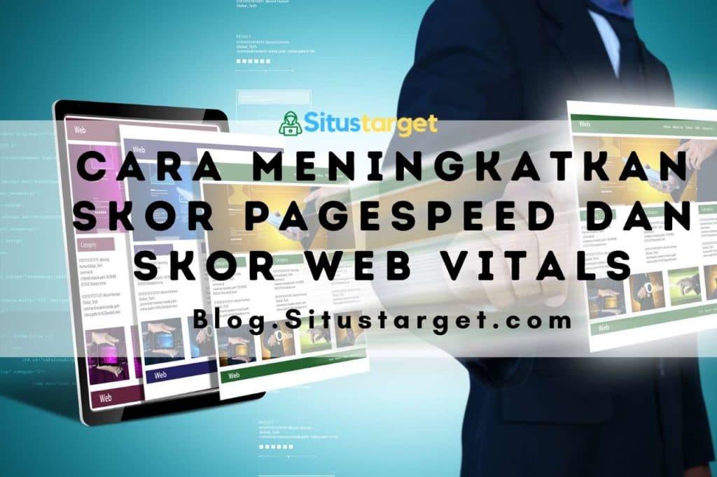 Cara Meningkatkan Skor PageSpeed dan Skor Web Vitals Pada Situs WordPress