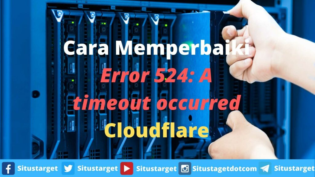 Cara Memperbaiki Error 524: A timeout occurred Cloudflare