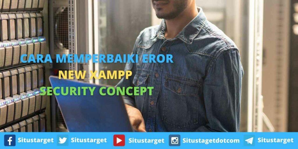 CARA MEMPERBAIKI EROR NEW XAMPP SECURITY CONCEPT