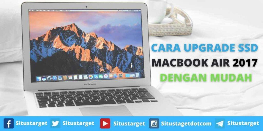 CARA UPGRADE SSD MACBOOK AIR 2017 DENGAN MUDAH