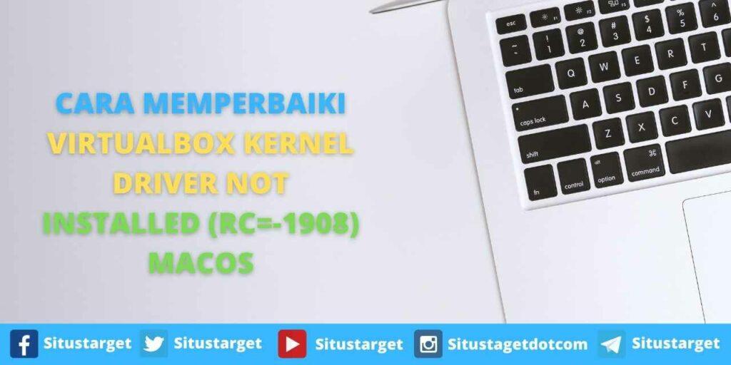 CARA MEMPERBAIKI VIRTUALBOX KERNEL DRIVER NOT INSTALLED (RC=-1908) MACOS