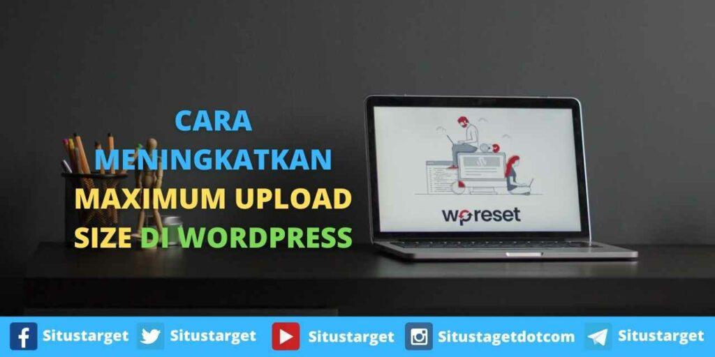 Cara Meningkatkan Maximum Upload Size di WordPress