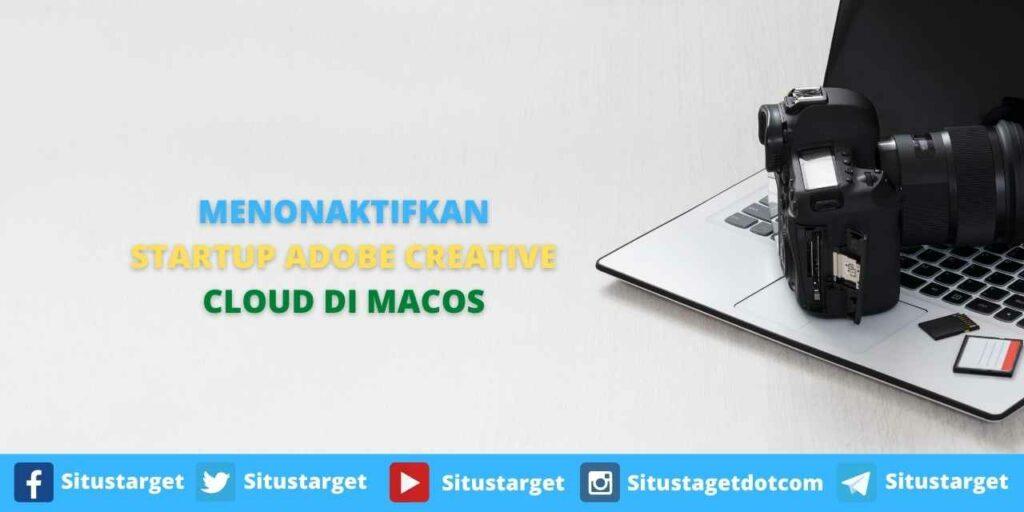 MENONAKTIFKAN STARTUP ADOBE CREATIVE CLOUD DI MACOS