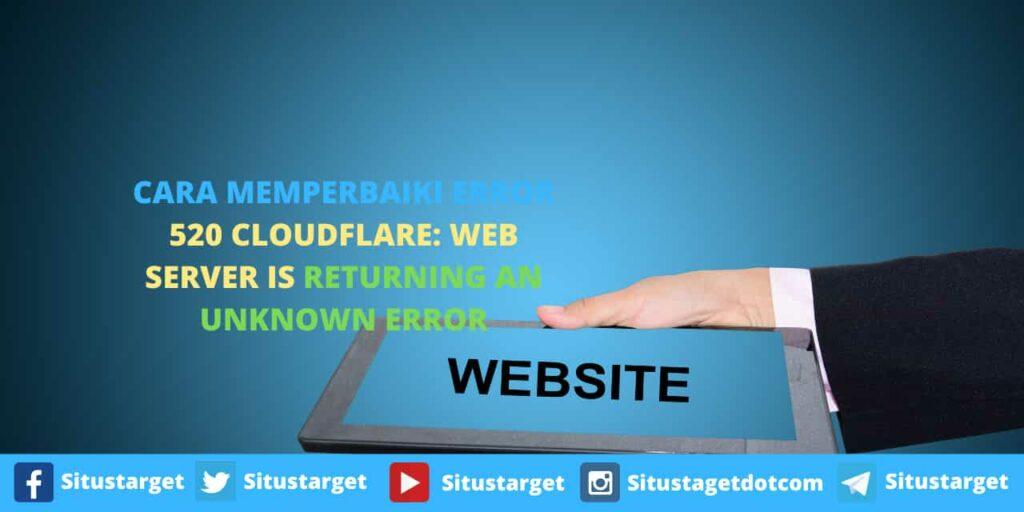 Panduan Memperbaiki Error 520 Cloudflare Web server is returning an unknown error